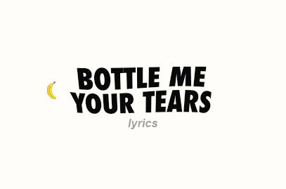 Bottle Me Your Tears Lyrics