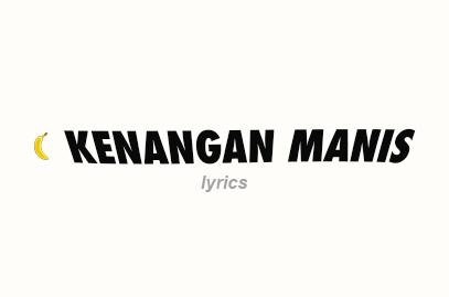 Kenangan Manis Lyrics