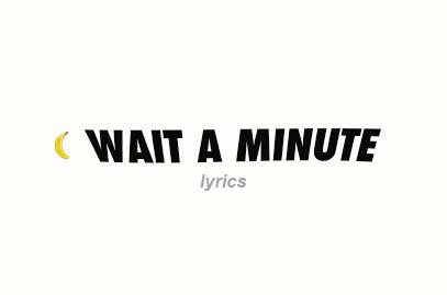 Wait a Minute Lyrics