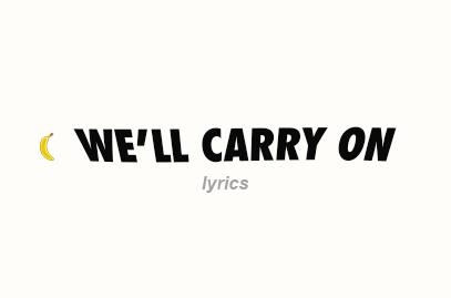 We'll Carry on Lyrics
